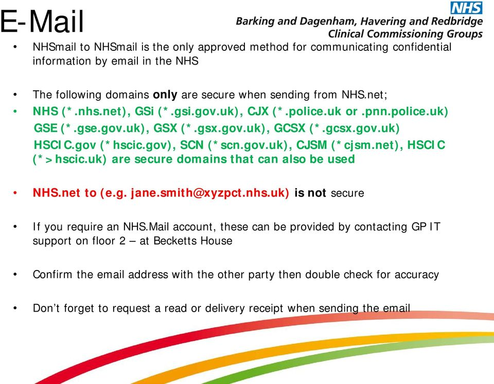 net), HSCIC (*>hscic.uk) are secure domains that can also be used NHS.net to (e.g. jane.smith@xyzpct.nhs.uk) is not secure If you require an NHS.