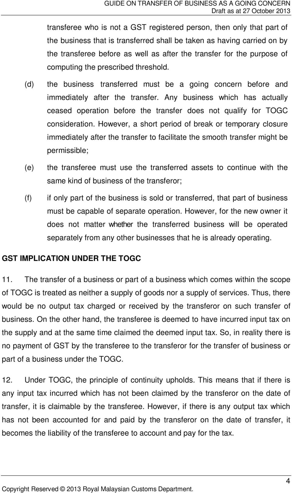 Any business which has actually ceased operation before the transfer does not qualify for TOGC consideration.