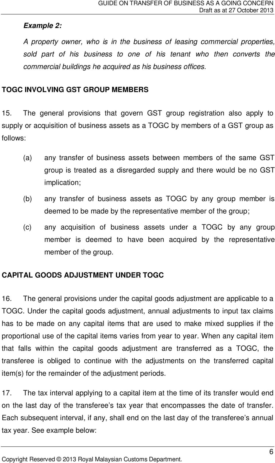 The general provisions that govern GST group registration also apply to supply or acquisition of business assets as a TOGC by members of a GST group as follows: any transfer of business assets
