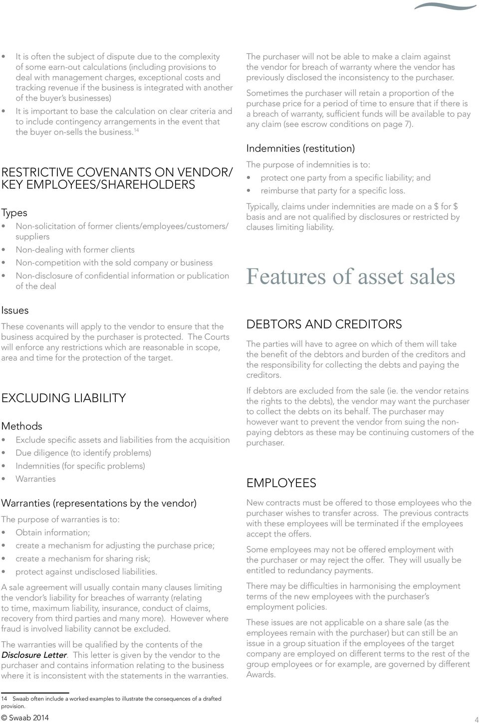 14 RESTRICTIVE COVENANTS ON VENDOR/ KEY EMPLOYEES/SHAREHOLDERS Types Non-solicitation of former clients/employees/customers/ suppliers Non-dealing with former clients Non-competition with the sold