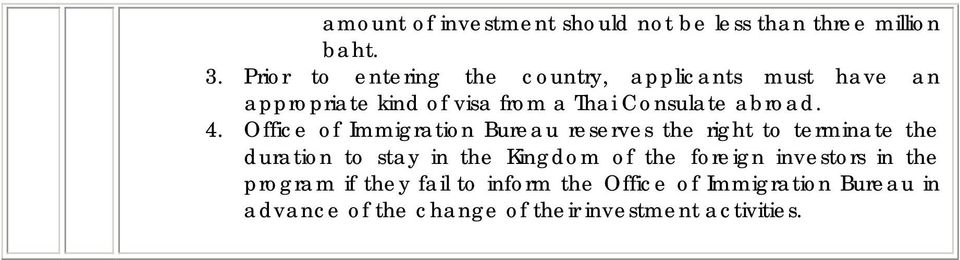 4. Office of Immigration Bureau reserves the right to terminate the duration to stay in the Kingdom of the