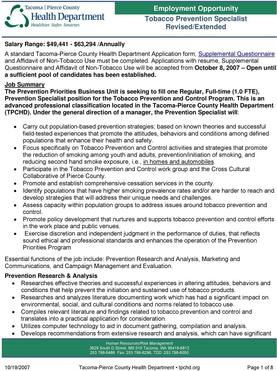 Job Summary The Prevention Priorities Business Unit is seeking to fill one Regular, Full-time (1.0 FTE), Prevention Specialist position for the Tobacco Prevention and Control Program.