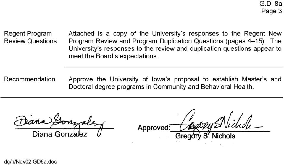 The University s responses to the review and duplication questions appear to meet the Board s expectations.