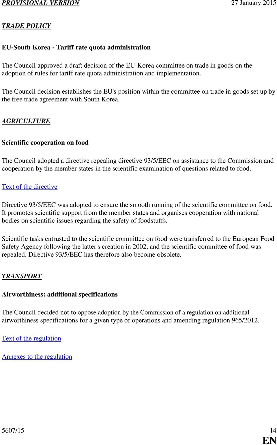 AGRICULTURE Scientific cooperation on food The Council adopted a directive repealing directive 93/5/EEC on assistance to the Commission and cooperation by the member states in the scientific