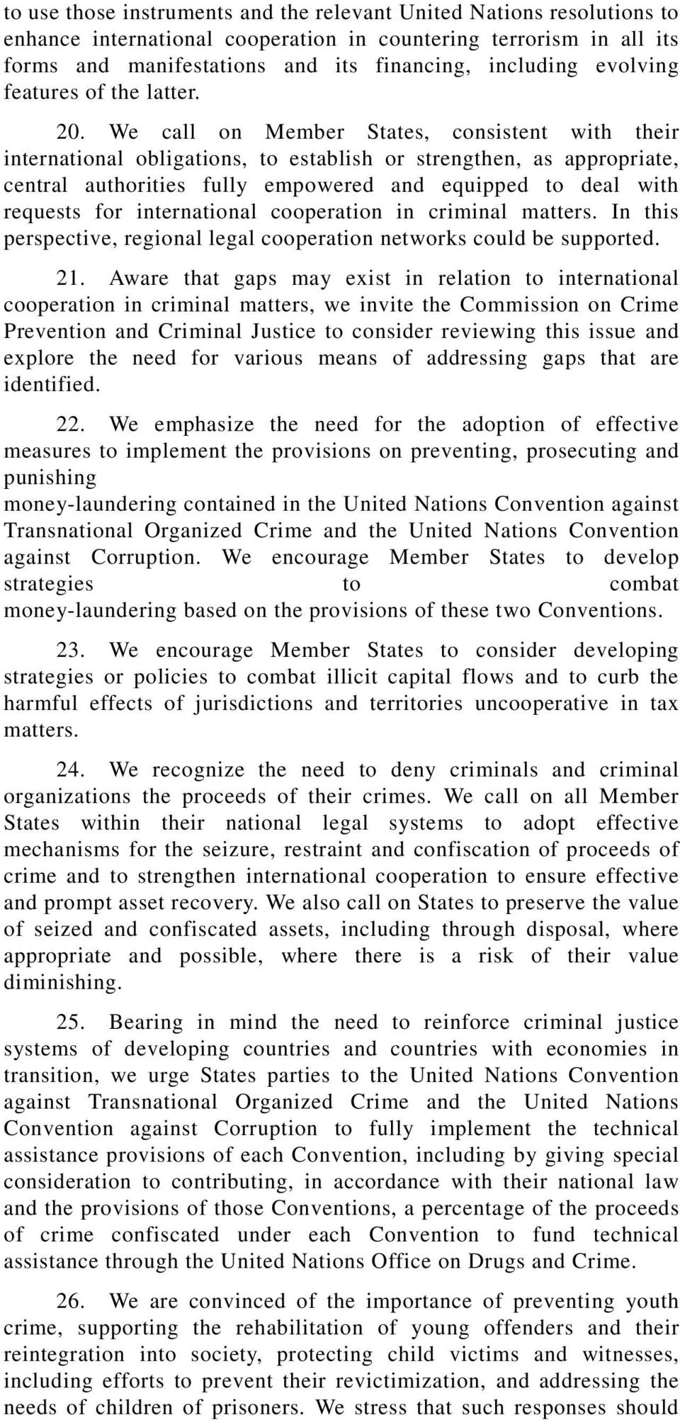 We call on Member States, consistent with their international obligations, to establish or strengthen, as appropriate, central authorities fully empowered and equipped to deal with requests for