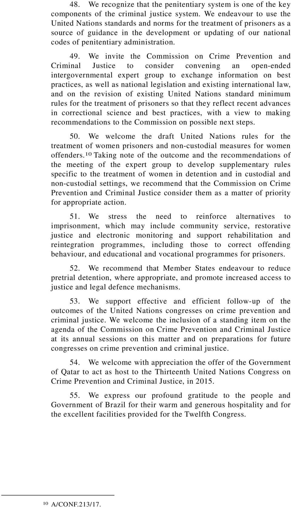 49. We invite the Commission on Crime Prevention and Criminal Justice to consider convening an open-ended intergovernmental expert group to exchange information on best practices, as well as national