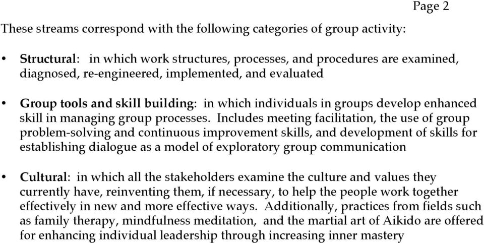 Includes meeting facilitation, the use of group problem-solving and continuous improvement skills, and development of skills for establishing dialogue as a model of exploratory group communication