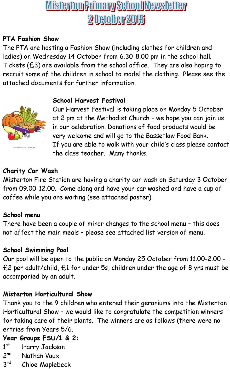 School Harvest Festival Our Harvest Festival is taking place on Monday 5 October at 2 pm at the Methodist Church we hope you can join us in our celebration.