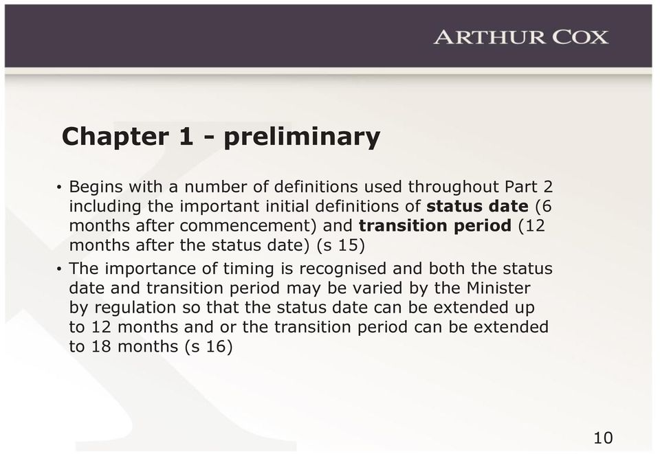 The importance of timing is recognised and both the status date and transition period may be varied by the Minister by