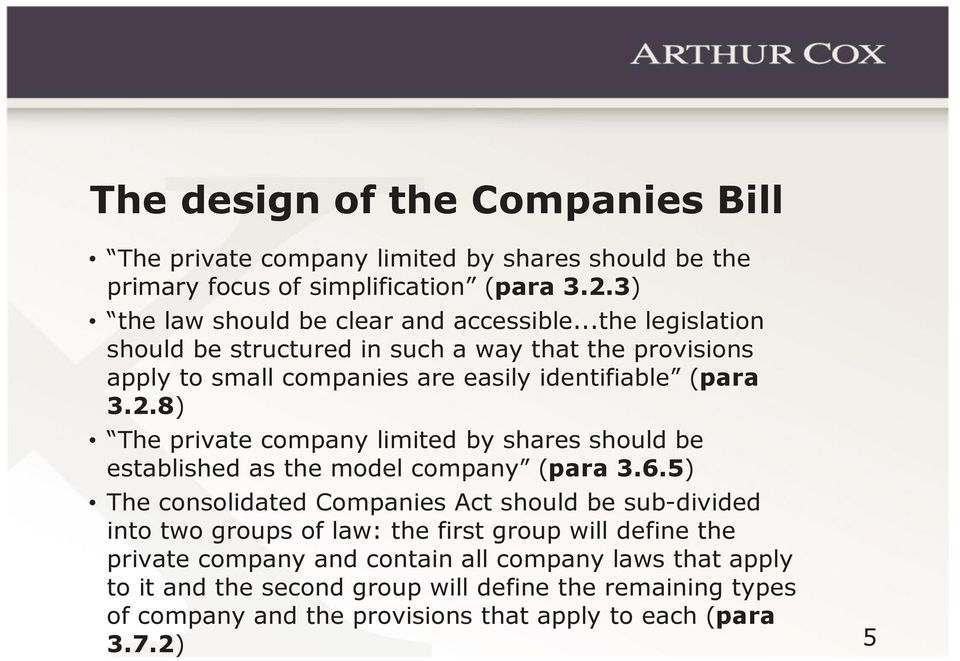 8) The private company limited by shares should be established as the model company (para 3.6.
