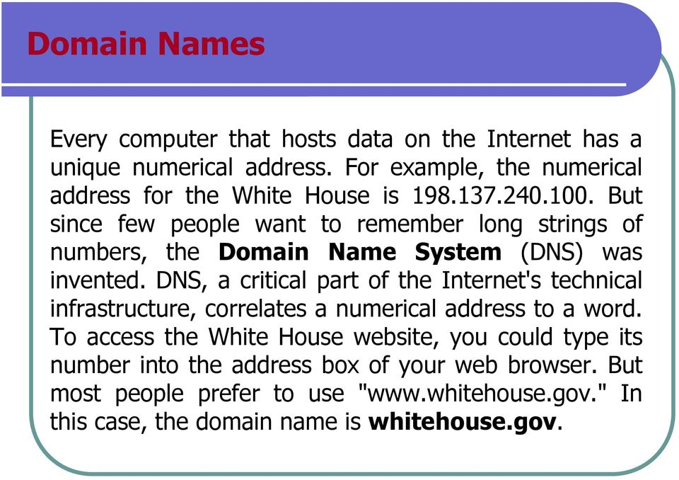 But since few people want to remember long strings of numbers, the Domain Name System (DNS) was invented.