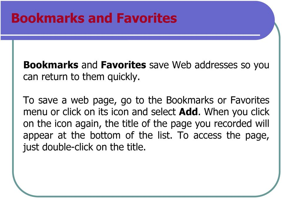 To save a web page, go to the Bookmarks or Favorites menu or click on its icon and