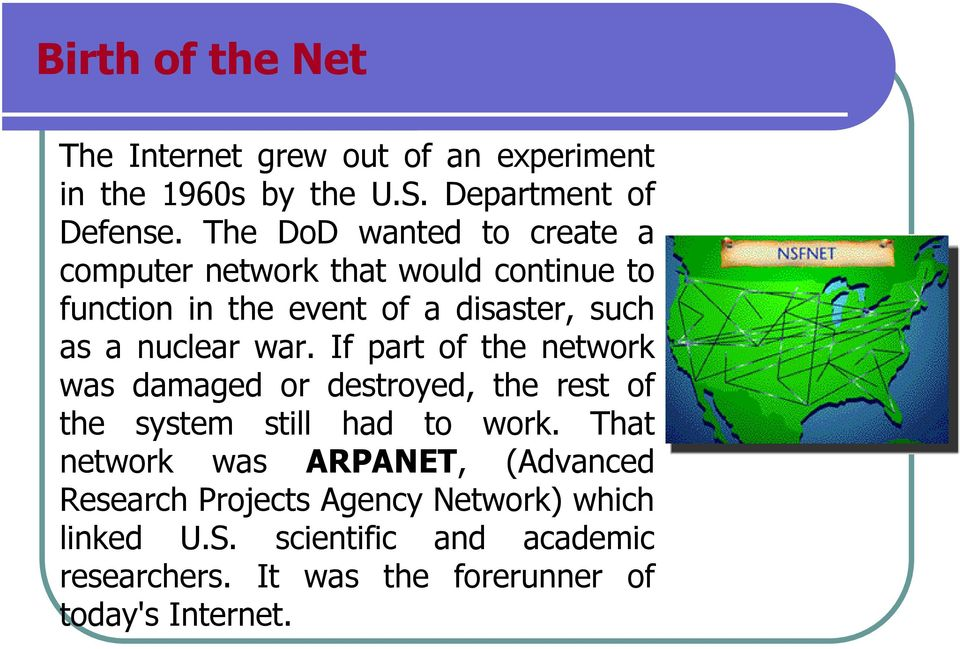 war. If part of the network was damaged or destroyed, the rest of the system still had to work.