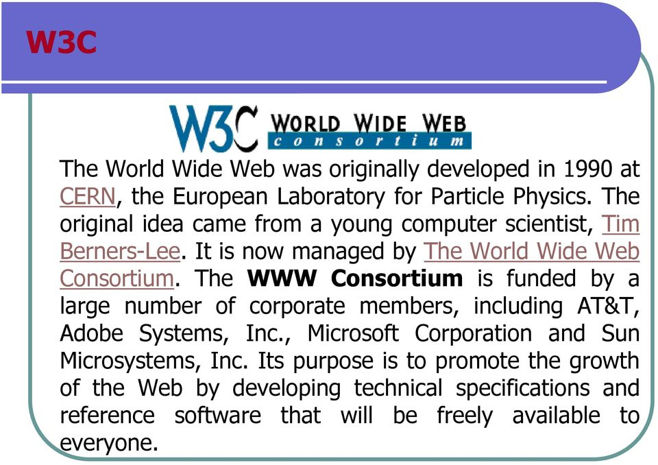 The WWW Consortium is funded by a large number of corporate members, including AT&T, Adobe Systems, Inc.