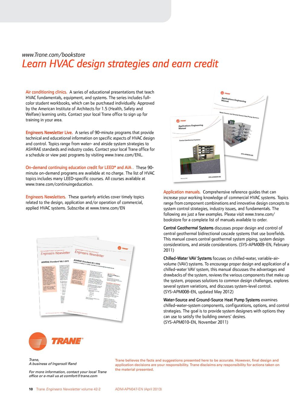 Contact your local Trane office to sign up for training in your area. Engineers Newsletter Live.