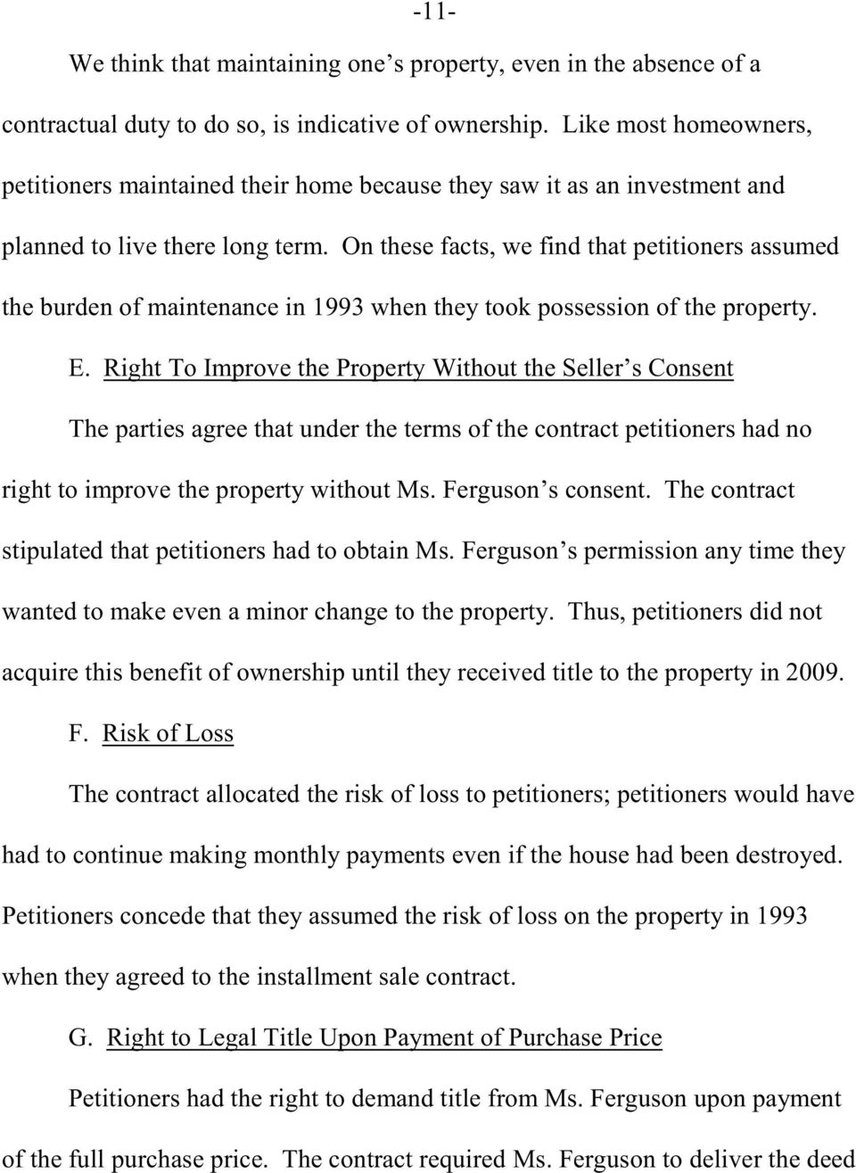On these facts, we find that petitioners assumed the burden of maintenance in 1993 when they took possession of the property. E.