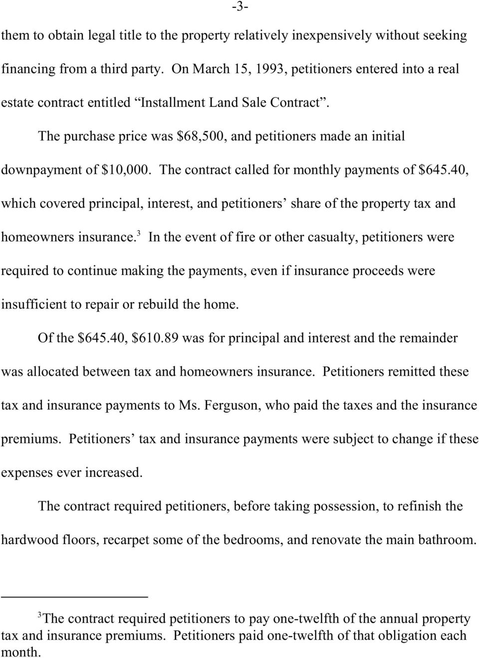 The contract called for monthly payments of $645.40, which covered principal, interest, and petitioners share of the property tax and 3 homeowners insurance.