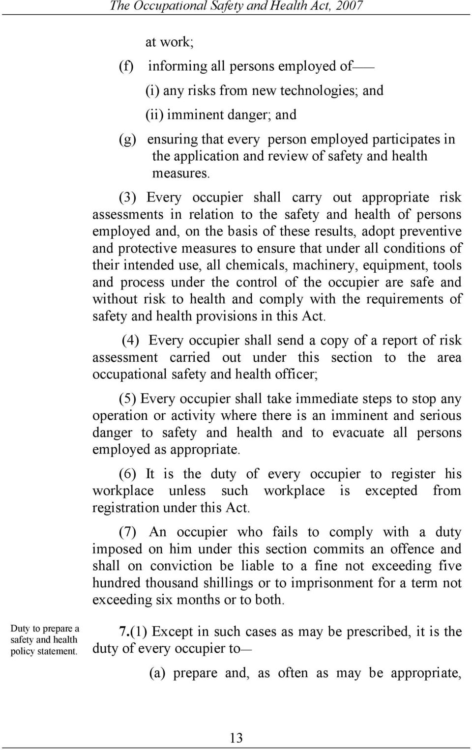 (3) Every occupier shall carry out appropriate risk assessments in relation to the safety and health of persons employed and, on the basis of these results, adopt preventive and protective measures