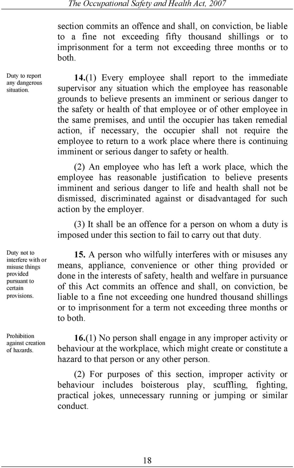 (1) Every employee shall report to the immediate supervisor any situation which the employee has reasonable grounds to believe presents an imminent or serious danger to the safety or health of that