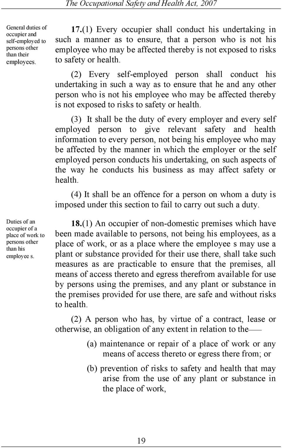(2) Every self-employed person shall conduct his undertaking in such a way as to ensure that he and any other person who is not his employee who may be affected thereby is not exposed to risks to