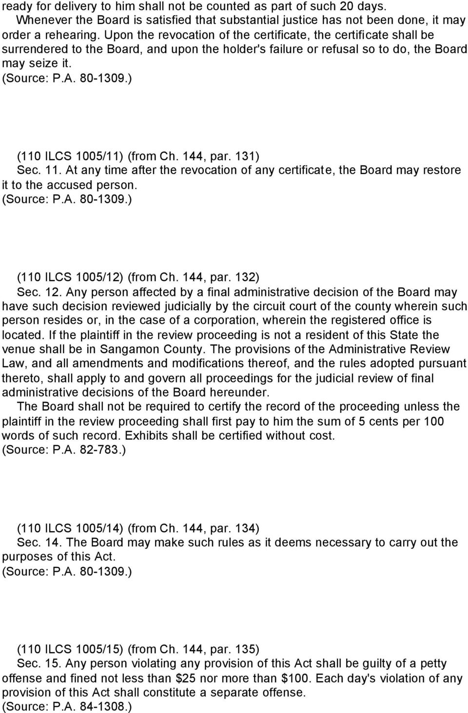 144, par. 131) Sec. 11. At any time after the revocation of any certificate, the Board may restore it to the accused person. (110 ILCS 1005/12) (from Ch. 144, par. 132) Sec. 12.