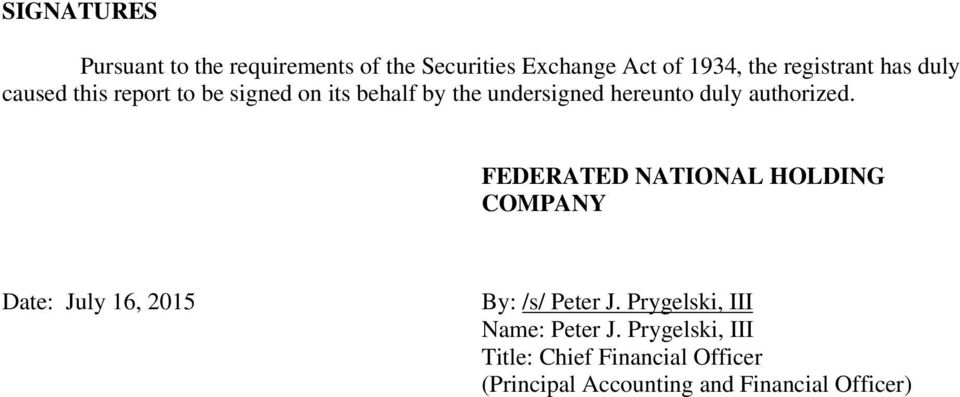 authorized. FEDERATED NATIONAL HOLDING COMPANY Date: July 16, 2015 By: /s/ Peter J.