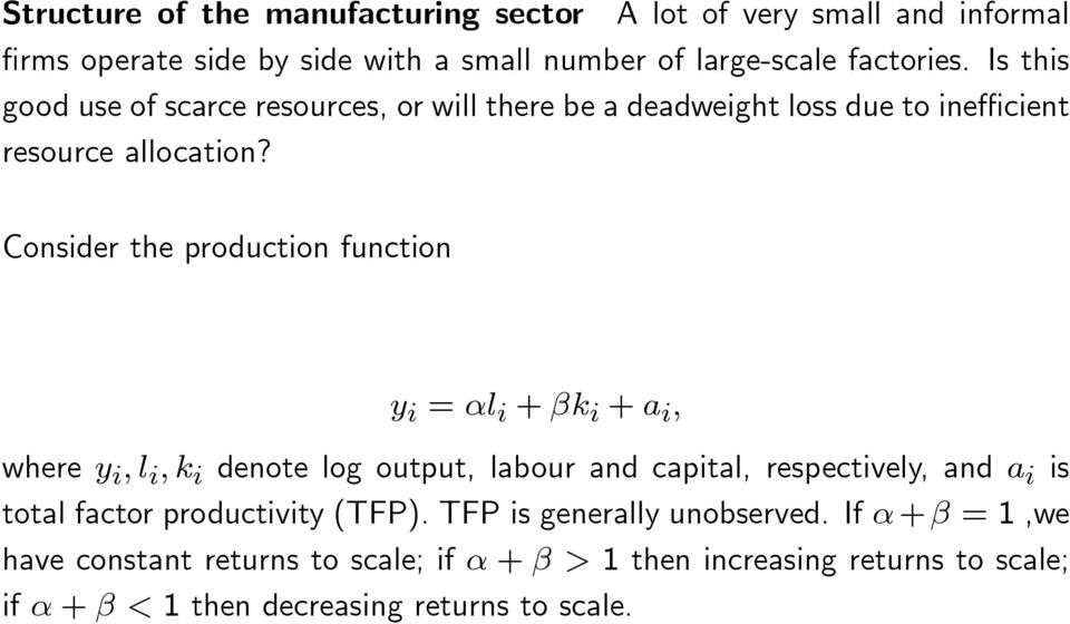 Consider the production function y i = l i + k i + a i ; where y i ; l i ; k i denote log output, labour and capital, respectively, and a i is