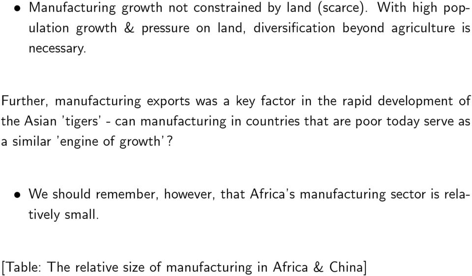 Further, manufacturing exports was a key factor in the rapid development of the Asian tigers - can manufacturing in