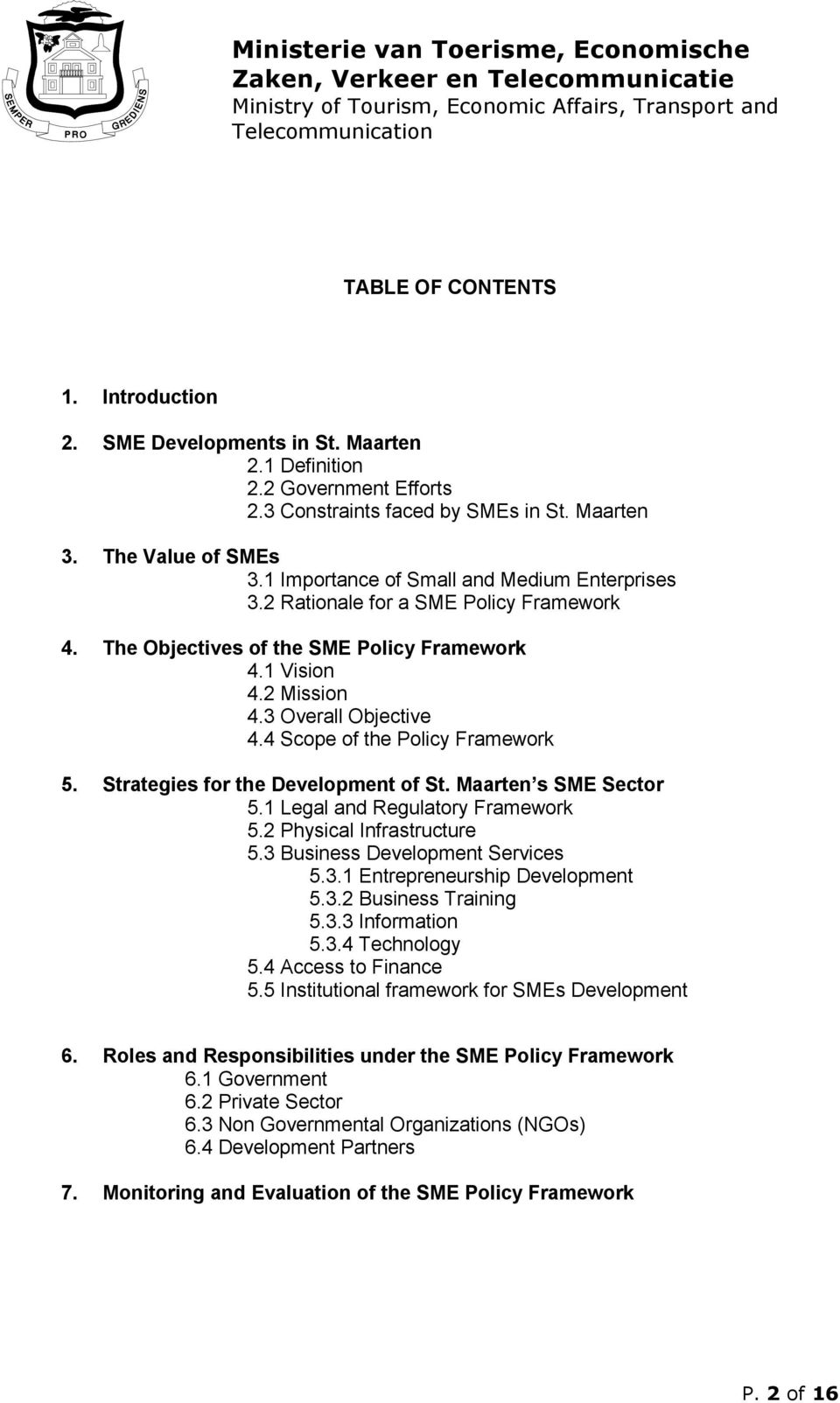4 Scope of the Policy Framework 5. Strategies for the Development of St. Maarten s SME Sector 5.1 Legal and Regulatory Framework 5.2 Physical Infrastructure 5.3 Business Development Services 5.3.1 Entrepreneurship Development 5.