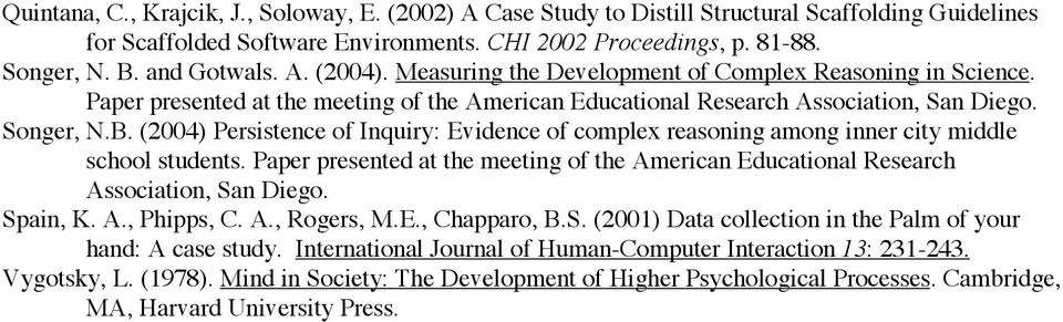 (2004) Persistence of Inquiry: Evidence of complex reasoning among inner city middle school students. Paper presented at the meeting of the American Educational Research Association, San Diego.