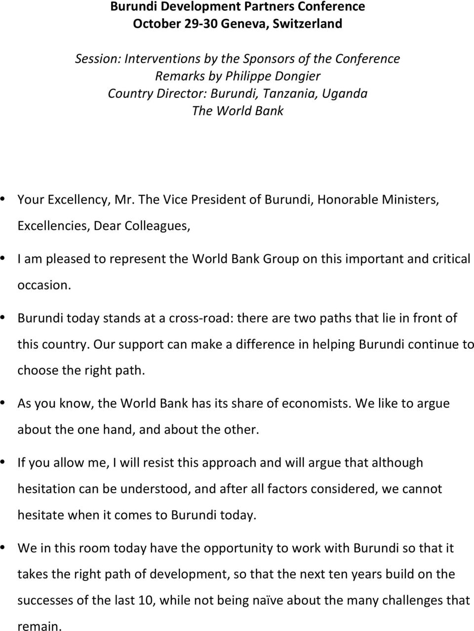 The Vice President of Burundi, Honorable Ministers, Excellencies, Dear Colleagues, I am pleased to represent the World Bank Group on this important and critical occasion.