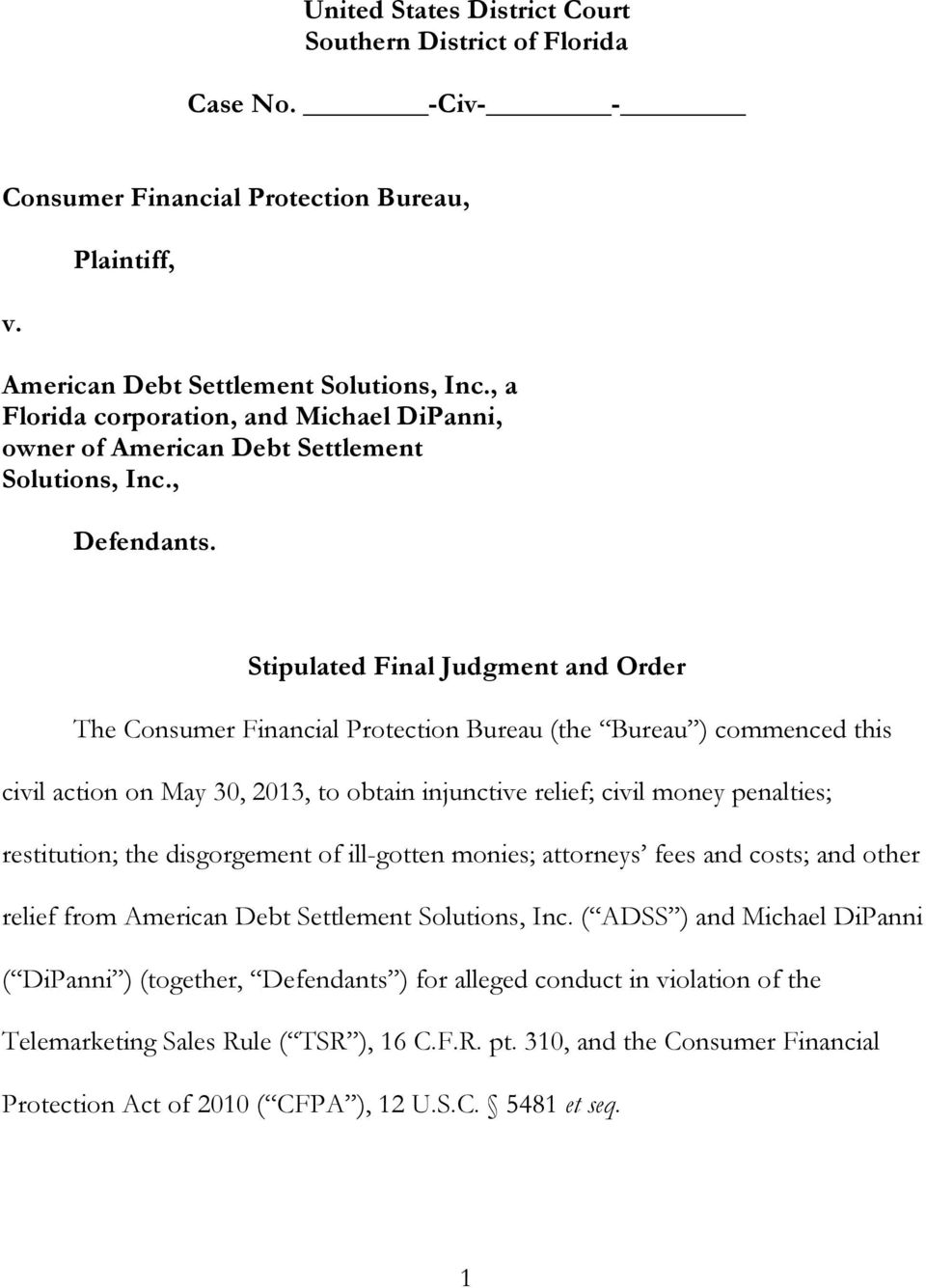 Stipulated Final Judgment and Order The Consumer Financial Protection Bureau (the Bureau ) commenced this civil action on May 30, 2013, to obtain injunctive relief; civil money penalties;