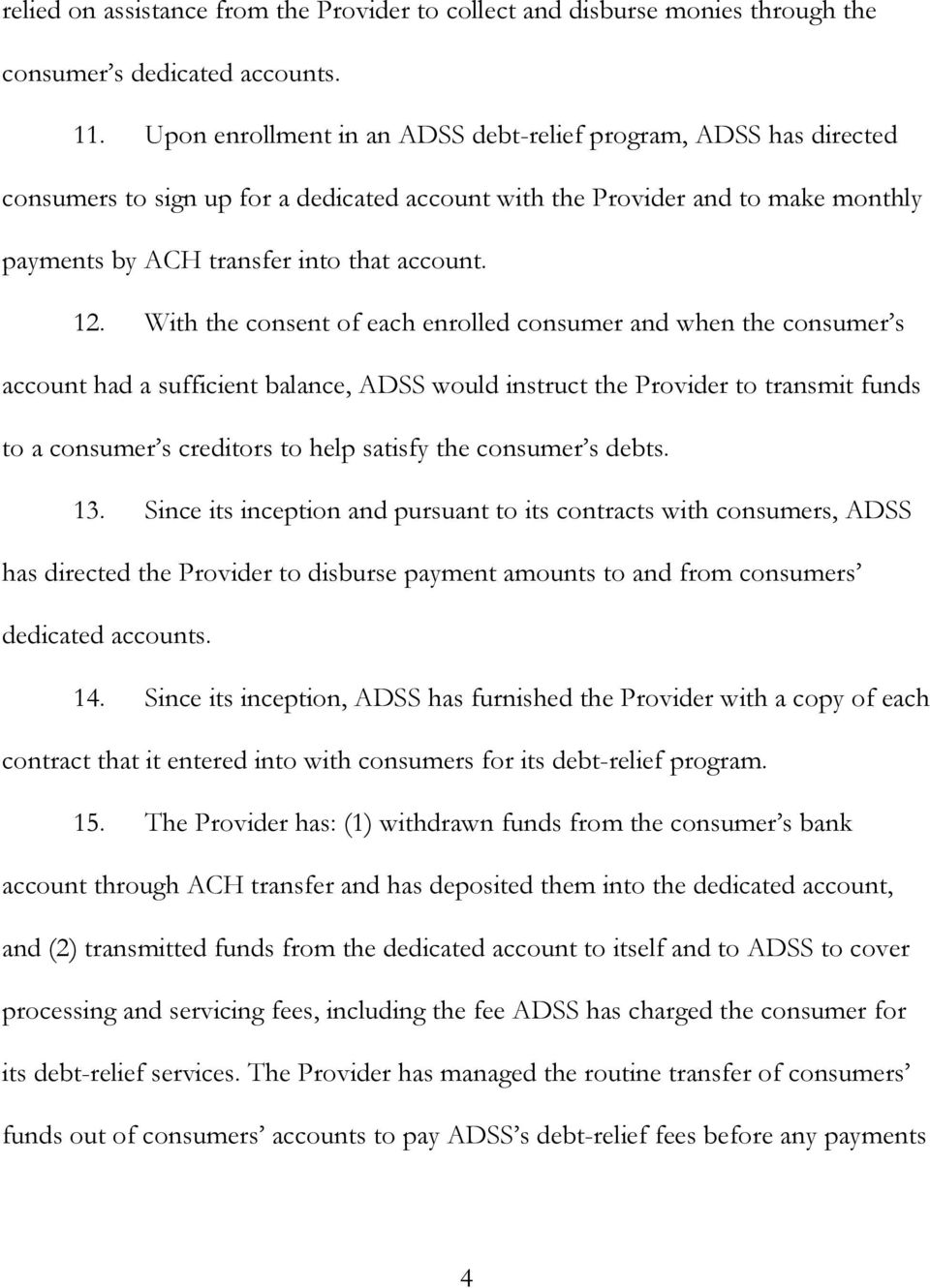 With the consent of each enrolled consumer and when the consumer s account had a sufficient balance, ADSS would instruct the Provider to transmit funds to a consumer s creditors to help satisfy the