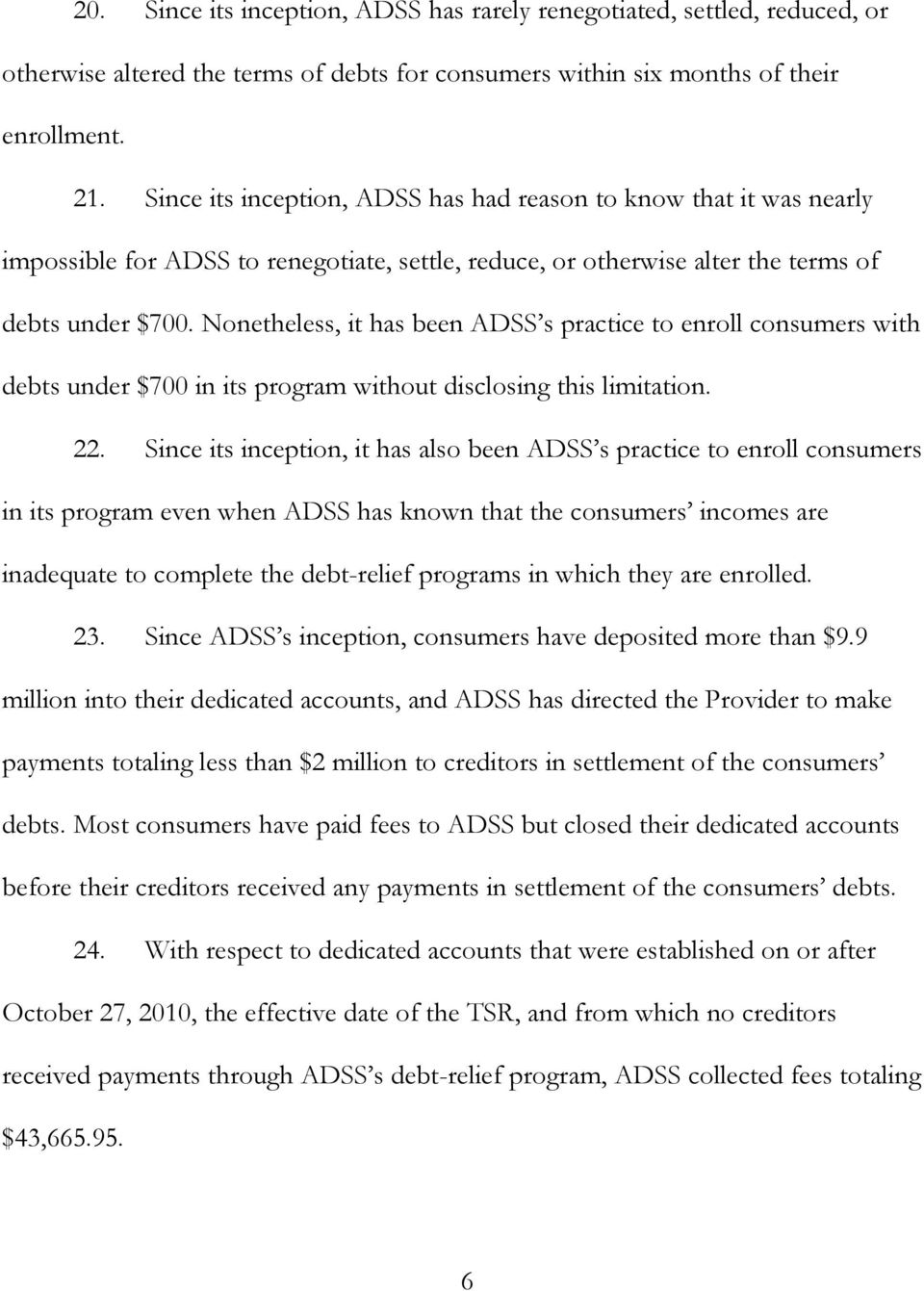 Nonetheless, it has been ADSS s practice to enroll consumers with debts under $700 in its program without disclosing this limitation. 22.
