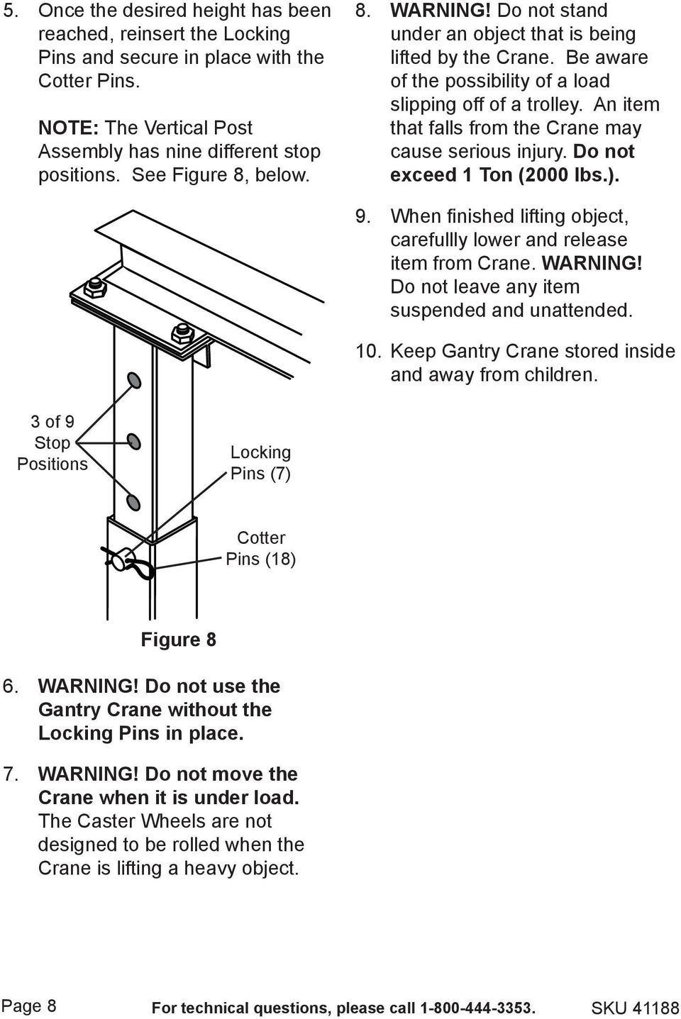 An item that falls from the Crane may cause serious injury. Do not exceed 1 Ton (2000 lbs.). 9. When finished lifting object, carefullly lower and release item from Crane. WARNING!