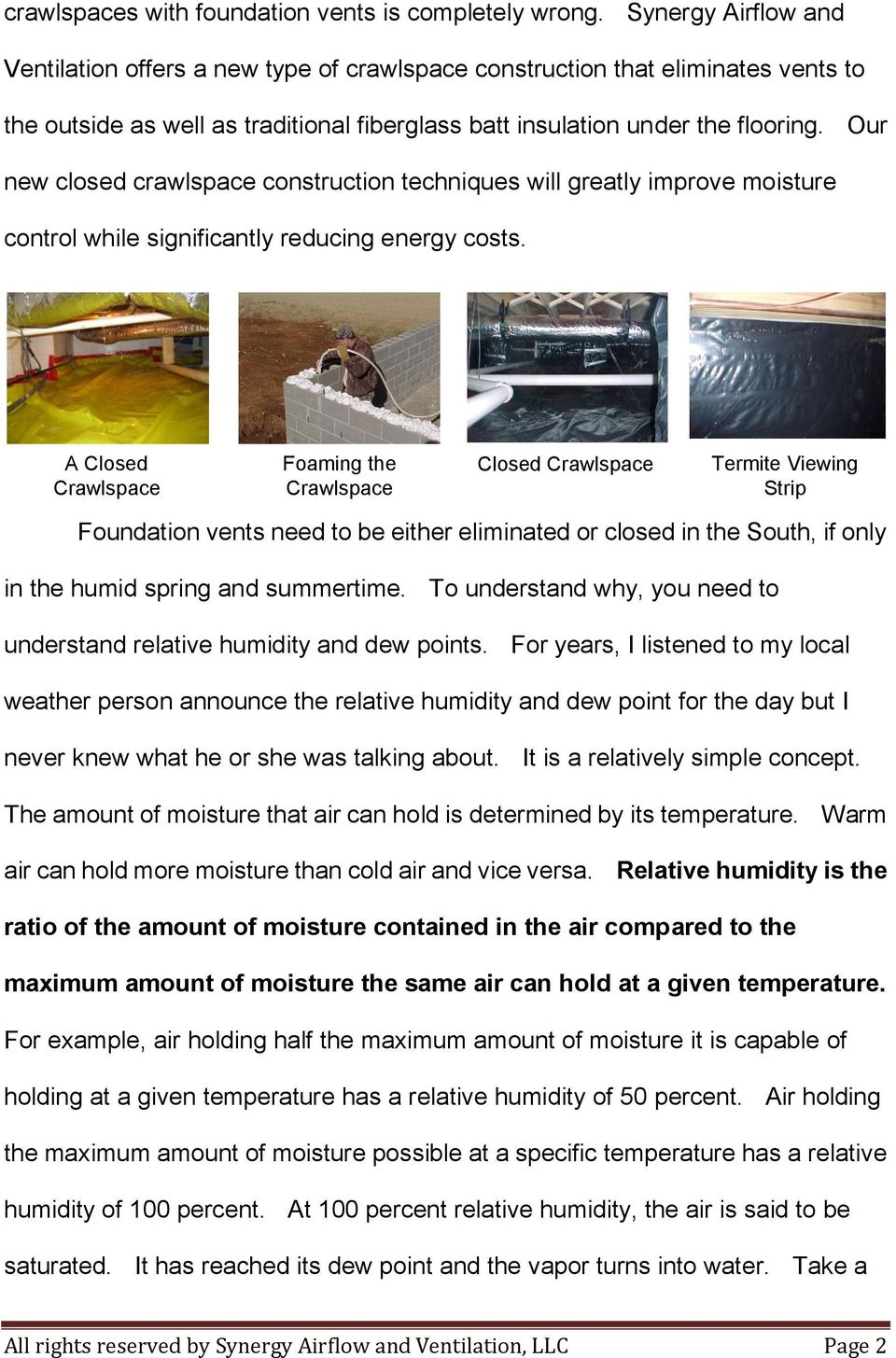 Our new closed crawlspace construction techniques will greatly improve moisture control while significantly reducing energy costs.