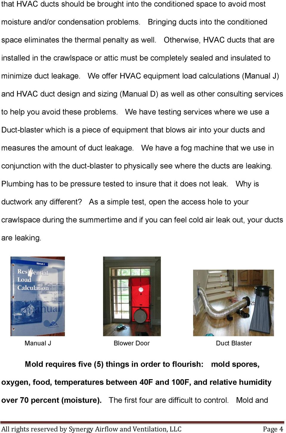 We offer HVAC equipment load calculations (Manual J) and HVAC duct design and sizing (Manual D) as well as other consulting services to help you avoid these problems.