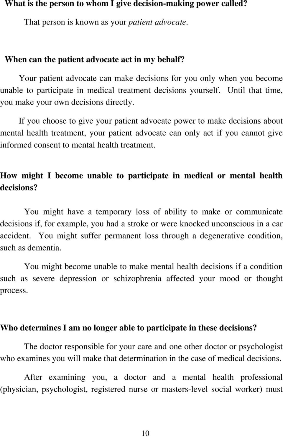 If you choose to give your patient advocate power to make decisions about mental health treatment, your patient advocate can only act if you cannot give informed consent to mental health treatment.
