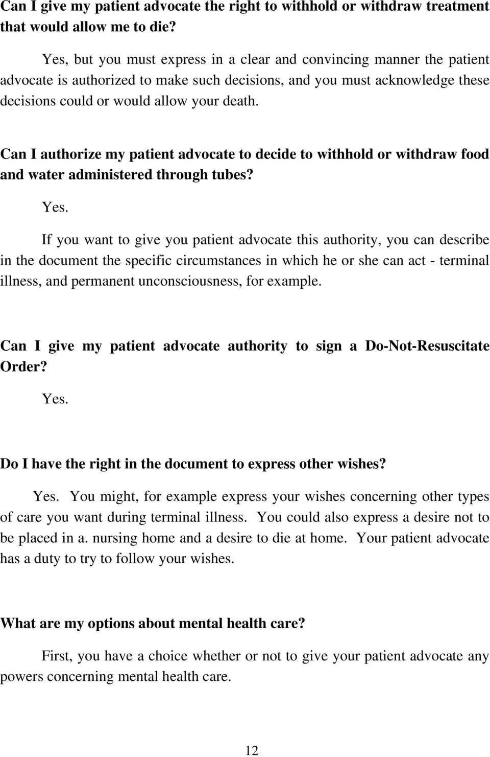 Can I authorize my patient advocate to decide to withhold or withdraw food and water administered through tubes? Yes.