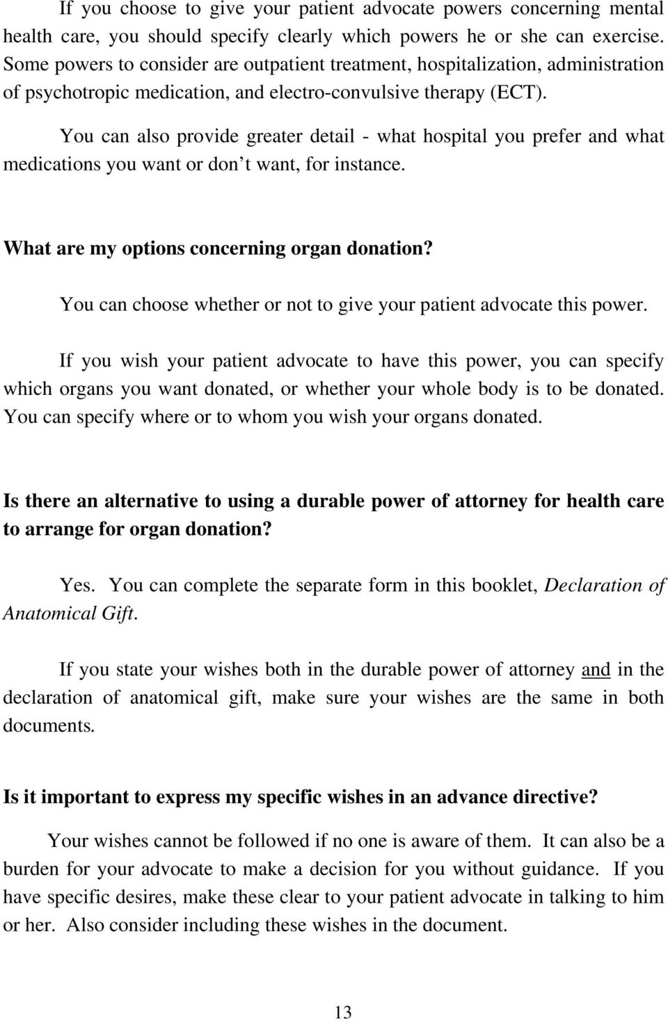 You can also provide greater detail - what hospital you prefer and what medications you want or don t want, for instance. What are my options concerning organ donation?
