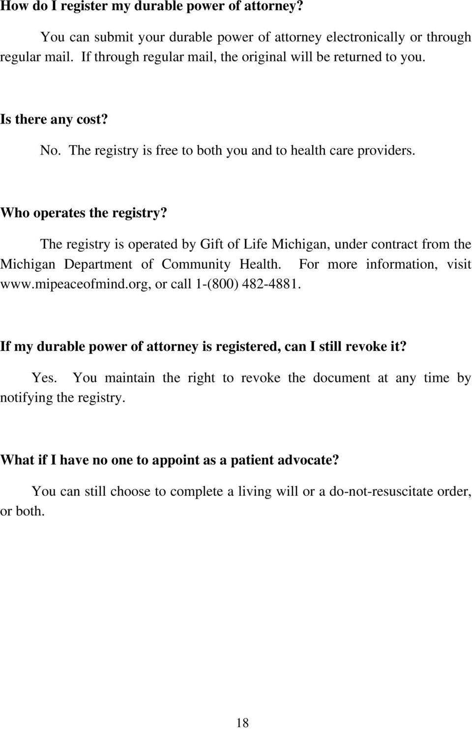 The registry is operated by Gift of Life Michigan, under contract from the Michigan Department of Community Health. For more information, visit www.mipeaceofmind.org, or call 1-(800) 482-4881.