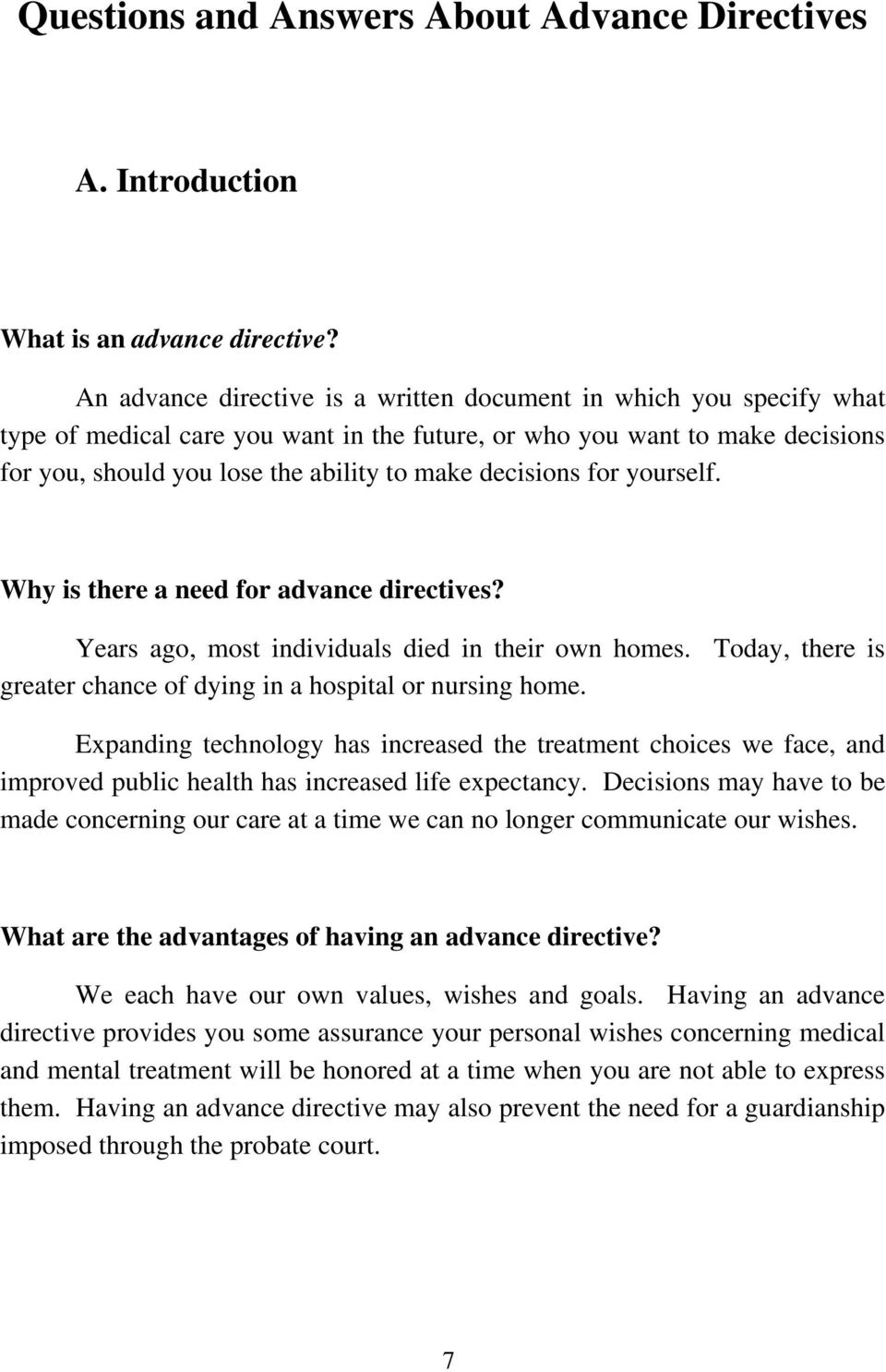 decisions for yourself. Why is there a need for advance directives? Years ago, most individuals died in their own homes. Today, there is greater chance of dying in a hospital or nursing home.