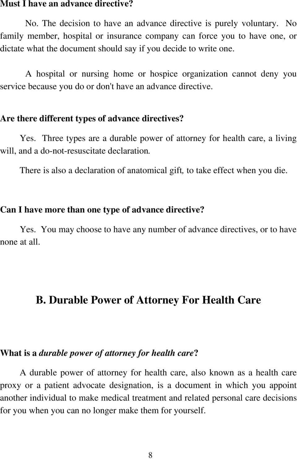 A hospital or nursing home or hospice organization cannot deny you service because you do or don't have an advance directive. Are there different types of advance directives? Yes.