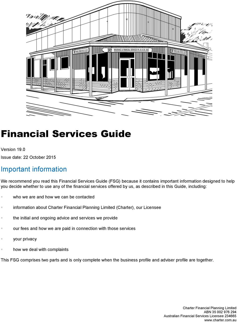 of the financial services offered by us, as described in this Guide, including: who we are and how we can be contacted information about Charter Financial Planning Limited (Charter), our Licensee the