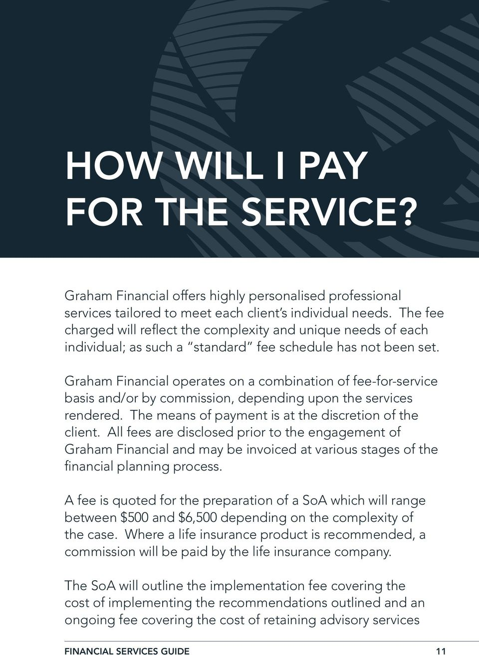 Graham Financial operates on a combination of fee-for-service basis and/or by commission, depending upon the services rendered. The means of payment is at the discretion of the client.