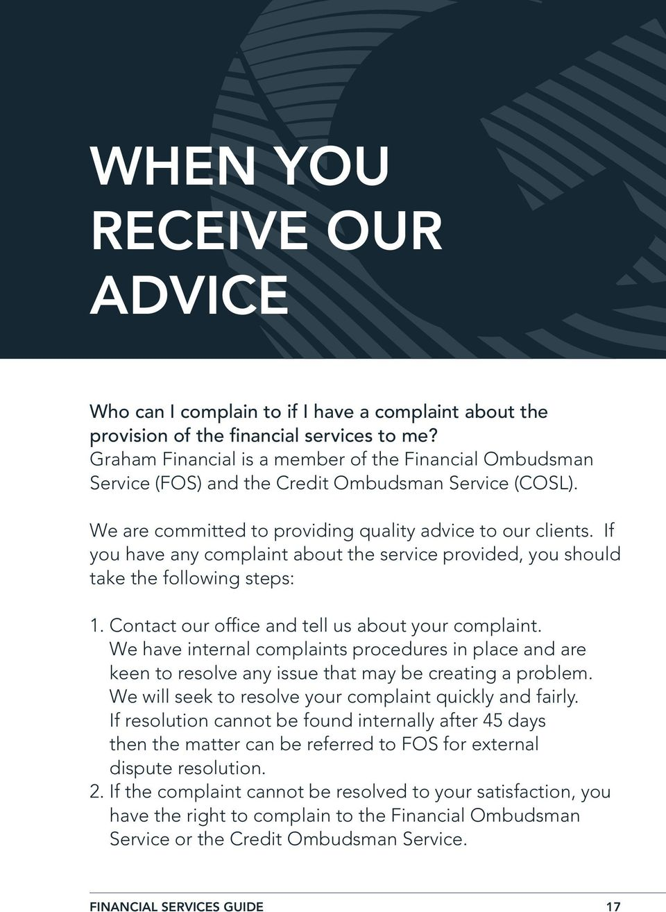 If you have any complaint about the service provided, you should take the following steps: 1. Contact our office and tell us about your complaint.