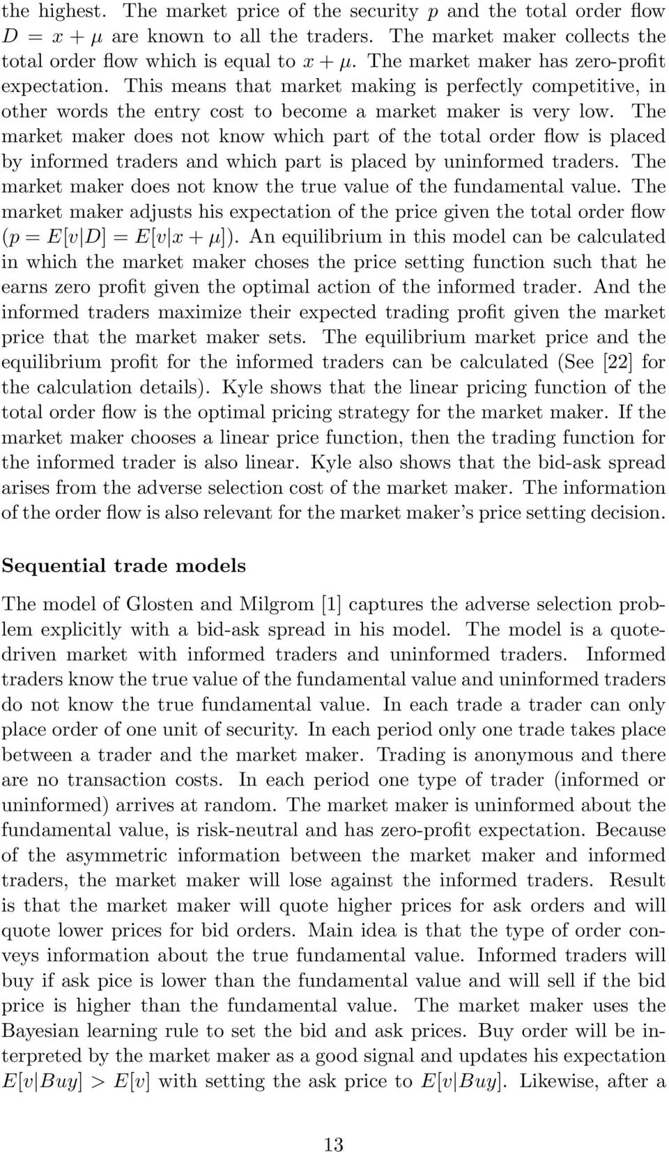 The market maker does not know which part of the total order flow is placed by informed traders and which part is placed by uninformed traders.