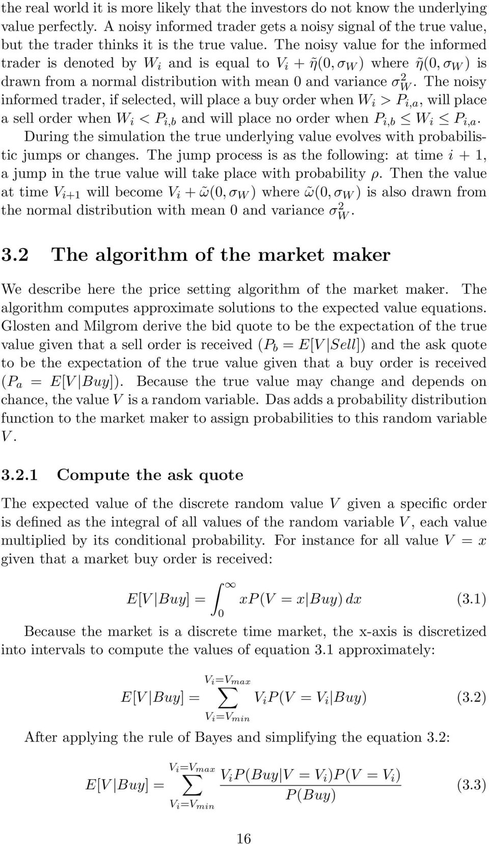 The noisy value for the informed trader is denoted by W i and is equal to V i + η(0, σ W ) where η(0, σ W ) is drawn from a normal distribution with mean 0 and variance σw 2.
