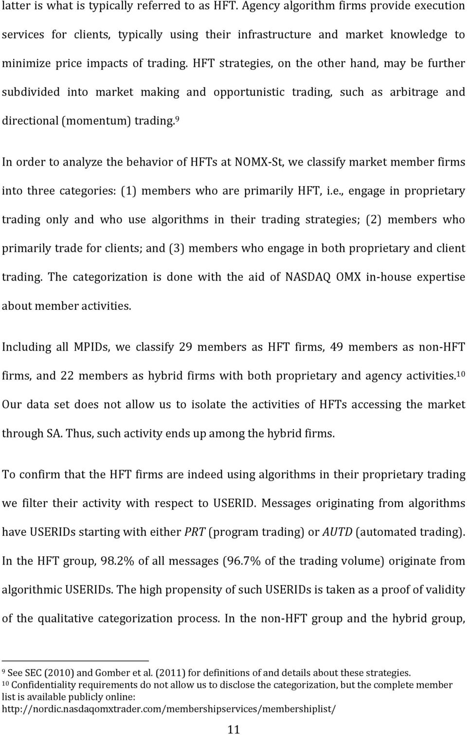 HFT strategies, on the other hand, may be further subdivided into market making and opportunistic trading, such as arbitrage and directional (momentum) trading.