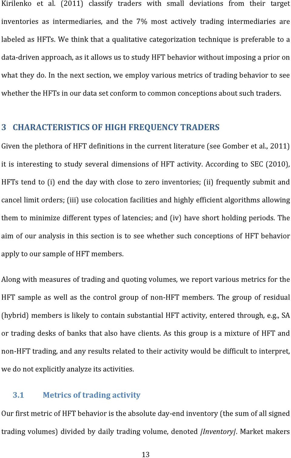 In the next section, we employ various metrics of trading behavior to see whether the HFTs in our data set conform to common conceptions about such traders.